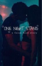 ONE NIGHT STAND˚‧☆ // Calum hood  by lovely1406