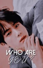 Who Are You  by taehyungs_guccigirl