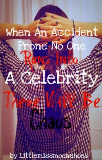 When An Accident Prone No One Runs Into A Celebrity There Will Be Chaos...