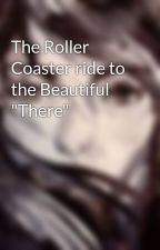"""The Roller Coaster ride to the Beautiful """"There"""" by iamalaskayoung"""