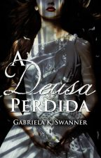 A Deusa Perdida [COMPLETO] by GabrielaKSwanner