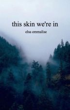 this skin we're in by starsdusts