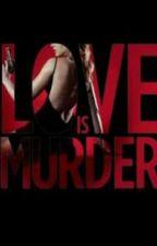 Love Is Murder by _duullccee