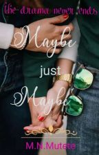 MAYBE JUST MAYBE  by Maureenmutete254