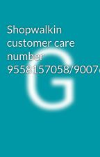 Shopwalkin customer care number 9558157058/9007612771 by GitaKumari8