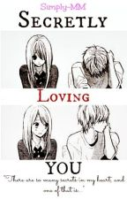 Secretly Loving You! (Revising and Editing) by Simply_MM