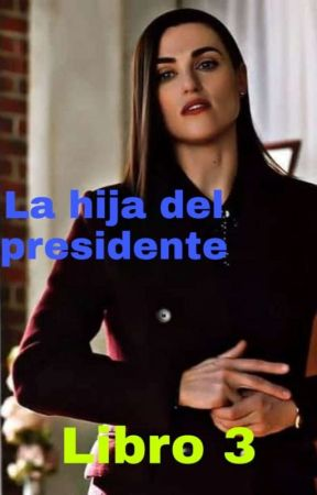 La hija del presidente.... (Libro 3) by AlejandraBruno18