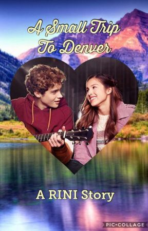 ❤️A Small Trip To Denver ~~~ A RINI Story❤️ by HSMTMTS_Girl01