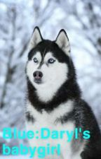 Blue : Daryl's baby girl  by Goldendoglover12