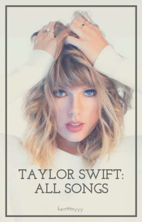 Taylor Swift All Songs Treacherous Wattpad