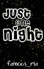 Just One Night by famous_ria