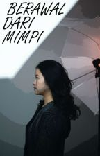 BERAWAL DARI MIMPI by Pra_Manda