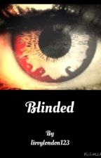 Blinded (on hold - no time) by LivvyLondon123