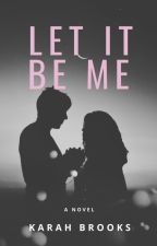 Let It Be Me [Completed] by karahtheadultfangirl