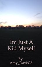I am just a kid myself by ThatOneThing2