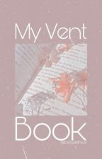 My vent book by bxbywithluv