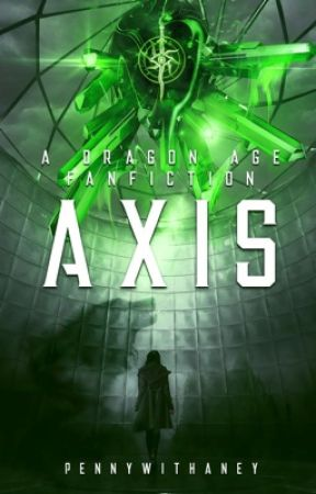 Axis: A Dragon Age Fanfic by Pennywithaney