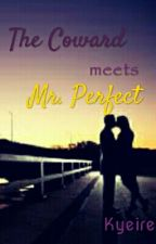 The Coward Meets Mr. Perfect (Meeting the Misters Book 1) by Kyeire