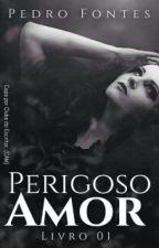 Perigoso Amor (Livro 1) by Pedro_Fontes20