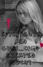 Spies, guys, and guns(On hold) by Kendya