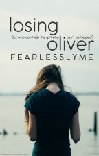 Losing Oliver (#Wattys2016) by FearlesslyMe