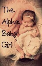 The Alphas Baby Girl (Unedited) by jazzyboo226