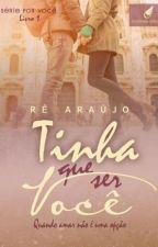 Tinha Que Ser Você - Livro 1( Até 20/04) by autorarearaujo