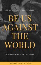 Be us Against the World by L-O-V-E-K-O-T-O