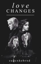 Love Changes (DraMione Love Story) by cupcxkebrxd