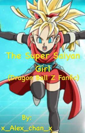 The Super Saiyan Girl (Dragon Ball Z Fanfic) [EDITING] by x_Alex_chan_x