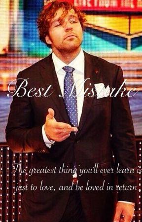 Best Mistake   (Dean Ambrose FanFiction) by BayleeBoo45
