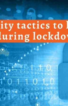 Cybersecurity Tactics To Keep You Safe During Lockdown by Xperteks