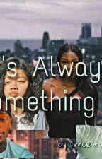 It's Always Something.  by Prncesranda
