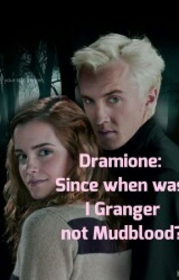 Since when did I become Granger not Mudblood