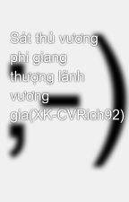 Sát thủ vương phi giang thượng lãnh vương gia(XK-CVRich92) by tieutieuhi