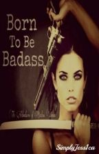 Born To Be Badass by SimplyJess1ca
