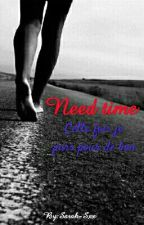 Need time [En Pause] by Sarah-Sxx
