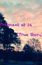 Pregnant at 16 (Teen Pregnancy, True Story) by WastedxSpace