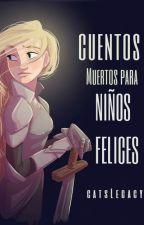 Cuentos Muertos para Niños Felices ✨Próximamente✨ by CatsLegacy