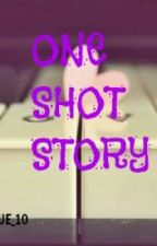 One Shot Story  [completed] by blue_10