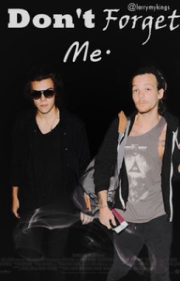 Don't Forget Me (Larry Stylinson) TERMINADA