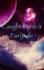 Caught Up in a Fairytale by Nayiri7