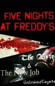 Five Nights At Freddys: The Murders  The Bite and the New Job by UnlinkedCoyote