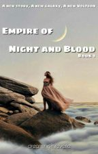 Empire of Night and Blood by dreaminginreverie