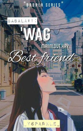 Babala #1: 'Wag maiinlove kay Bestfriend (On-Going) by _GYsabele_