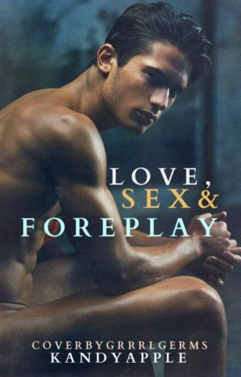 Love, Sex, & Foreplay