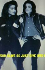 Im Your Slave So Just Give Into Me -mj fanfic by ughheally