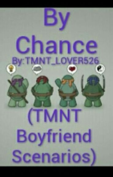 By Chance (TMNT Boyfriend Scenarios)