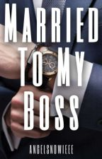 Married To My Boss by AngelSnowieee