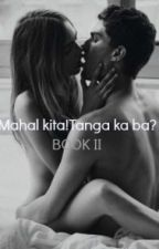 Mahal kita!Tanga ka ba? (Book 2)(Completed) by Unhart